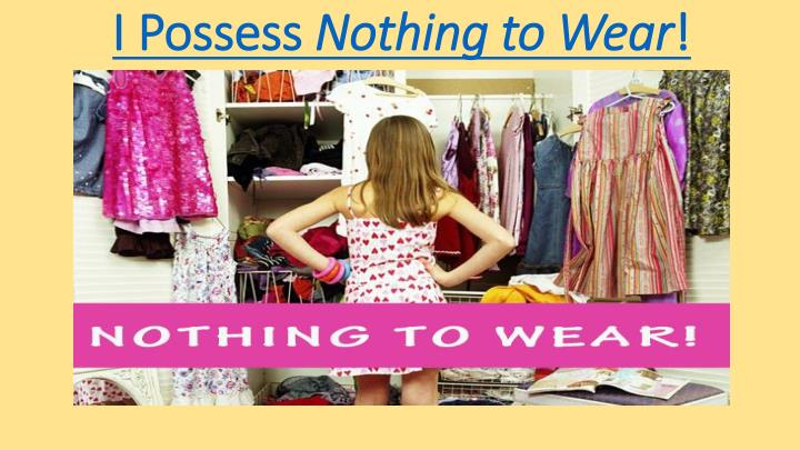 I possess nothing to wear