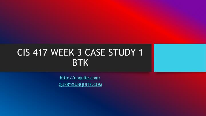 Cis 417 week 3 case study 1 btk
