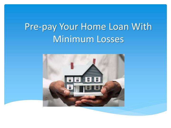 Pre pay your home loan with minimum losses