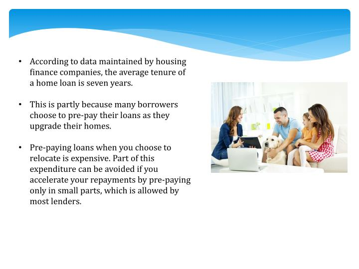 According to data maintained by housing finance companies, the average tenure of a home loan is seve...
