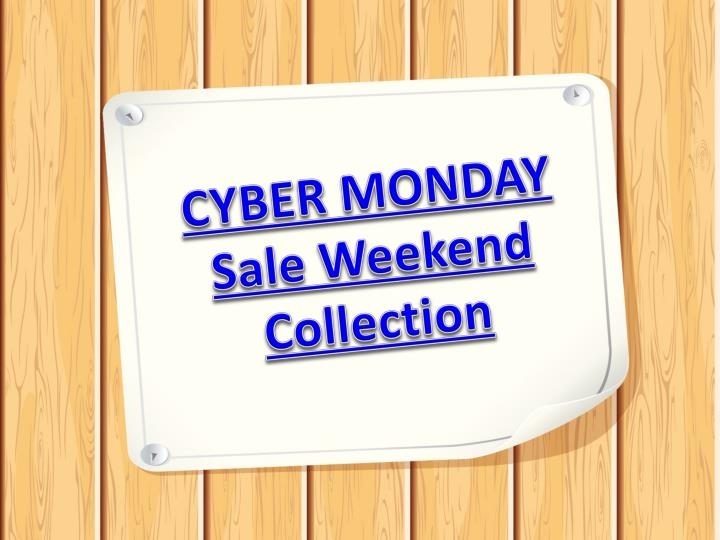 CYBER MONDAY Sale Weekend Collection