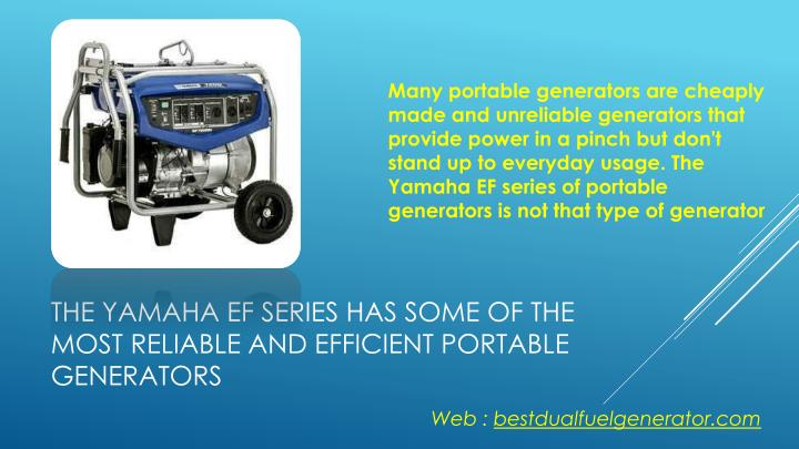 The yamaha ef series has some of the most reliable and efficient portable generators