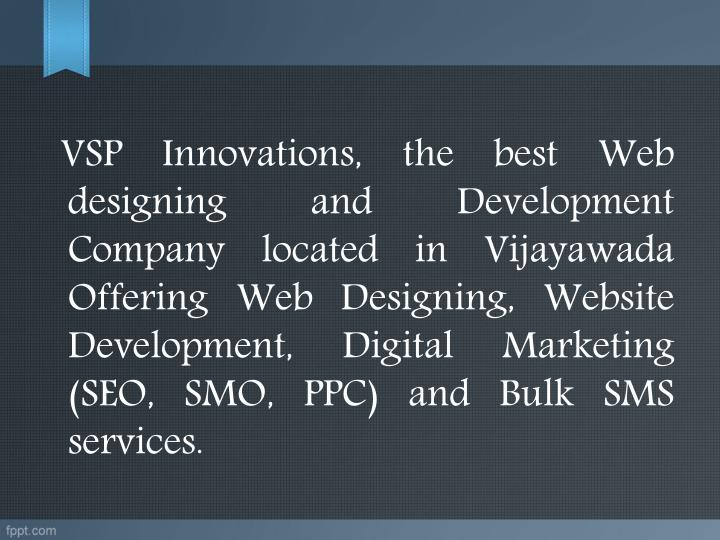 VSP Innovations, the best Web designing and Development Company located in Vijayawada Offering Web...