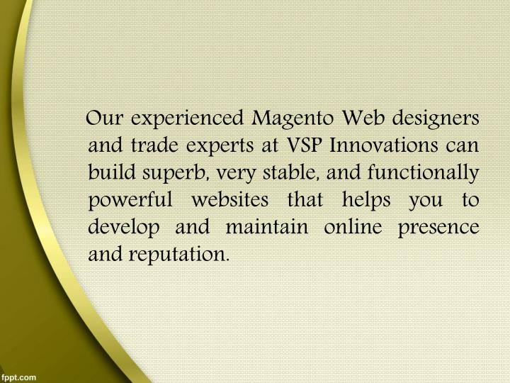Our experienced Magento Web designers and trade experts at VSP Innovations can build superb, very...