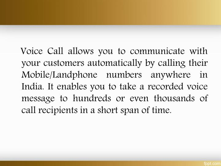 Voice Call allows you to communicate with your customers automatically by calling their Mobile/La...