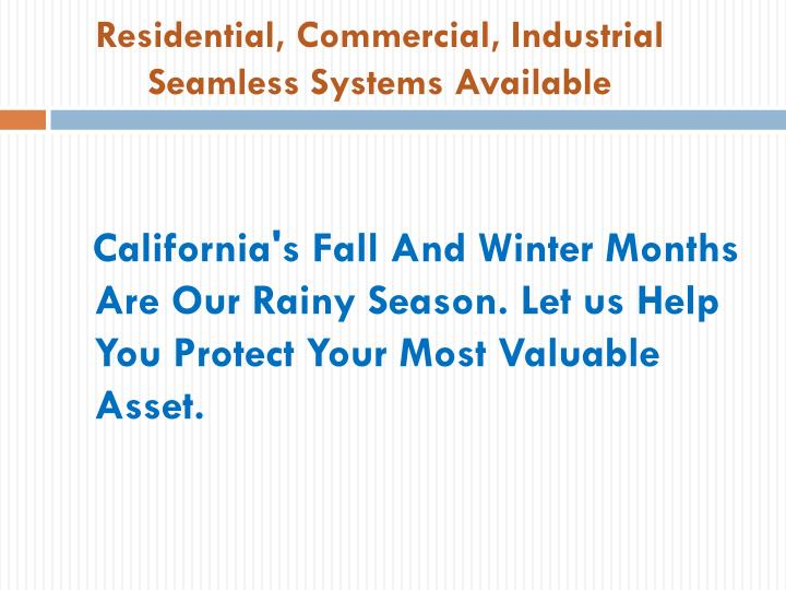 Residential commercial industrial seamless systems available
