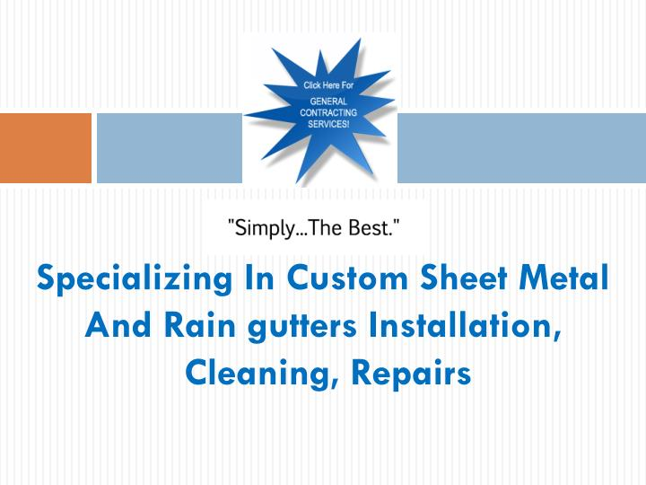Specializing in custom sheet metal and rain gutters installation cleaning repairs