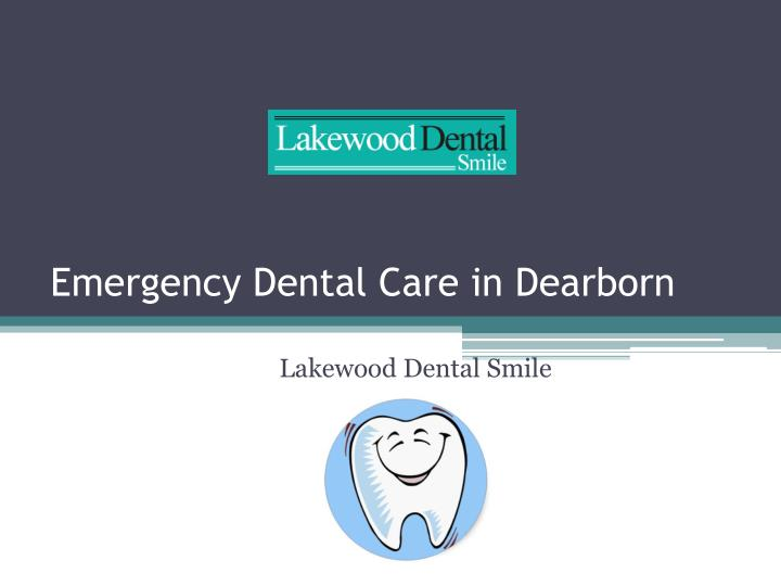 Emergency dental care in dearborn