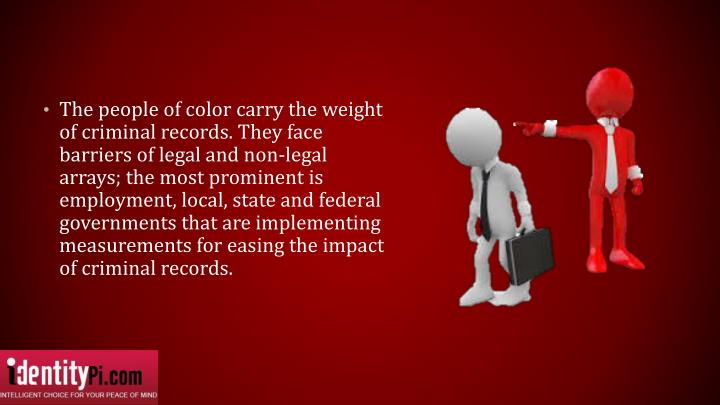 The people of color carry the weight of criminal records. They face barriers of legal and non-legal ...