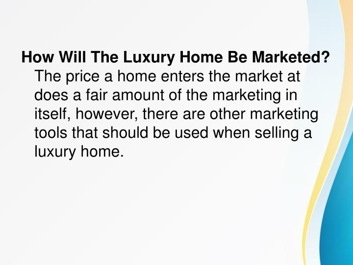 How Will The Luxury Home Be Marketed?