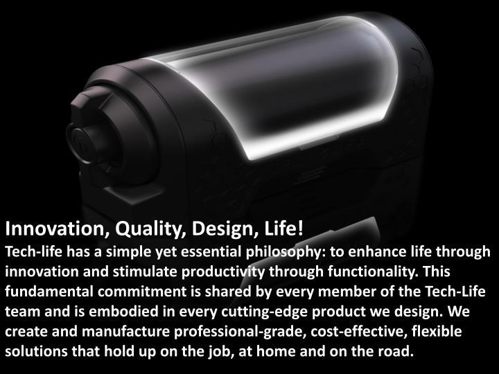 Innovation, Quality, Design, Life!