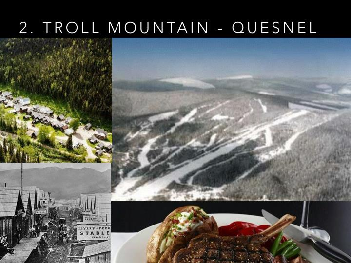 2. TROLL MOUNTAIN - QUESNEL