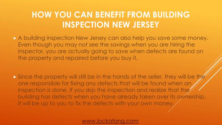 A building inspection New Jersey can also help you save some money. Even though you may not see the savings when you are hiring the inspector, you are actually going to save when defects are found on the property and repaired before you buy it.