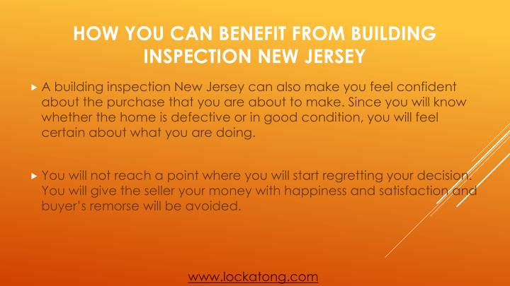 A building inspection New Jersey can also make you feel confident about the purchase that you are about to make. Since you will know whether the home is defective or in good condition, you will feel certain about what you are doing.