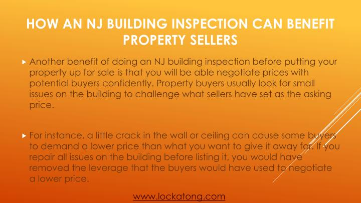 Another benefit of doing an NJ building inspection before putting your property up for sale is that you will be able negotiate prices with potential buyers confidently. Property buyers usually look for small issues on the building to challenge what sellers have set as the asking price.