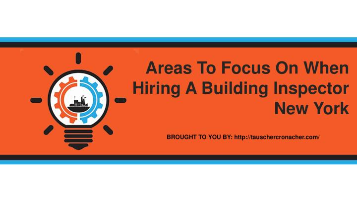 Areas To Focus On When Hiring A Building Inspector New York