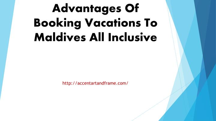 Advantages of booking vacations to maldives all inclusive