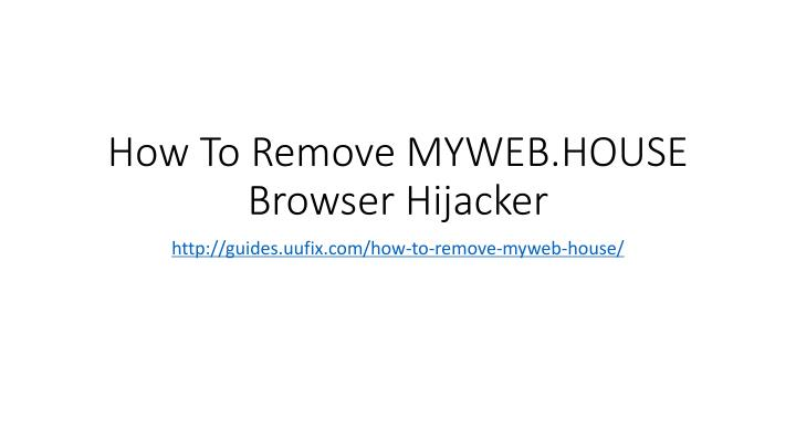 How to remove myweb house browser hijacker