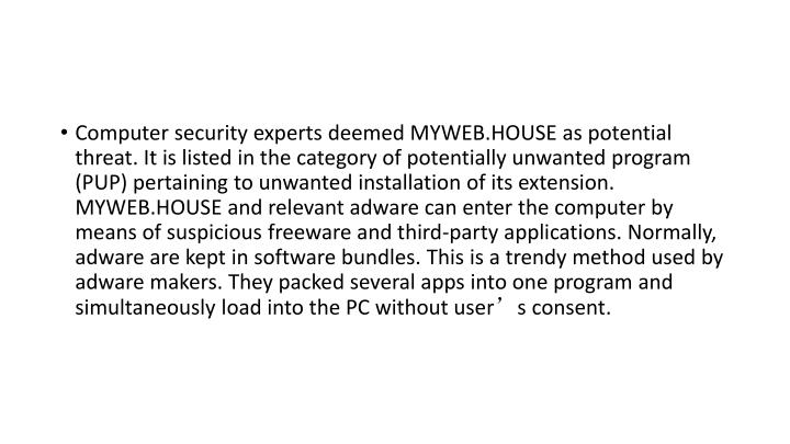 Computer security experts deemed MYWEB.HOUSE as potential threat. It is listed in the category of po...