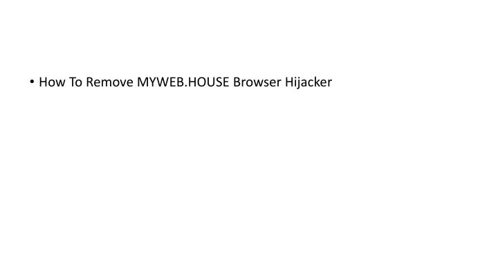 How To Remove MYWEB.HOUSE Browser Hijacker