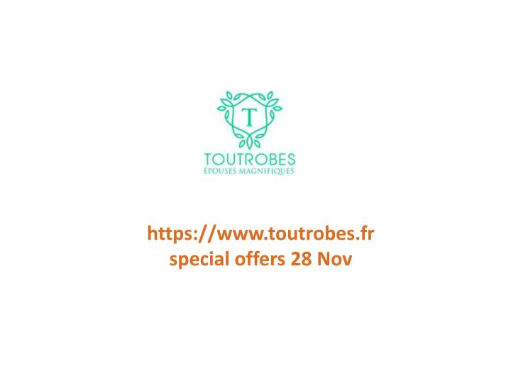 Https://www.toutrobes.fr special offers 28 Nov