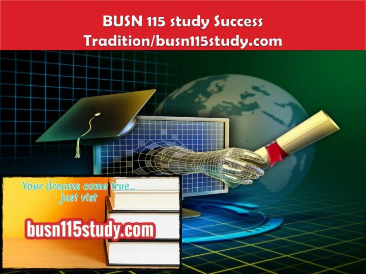 Busn 115 study success tradition busn115study com
