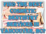 find the best cosmetic dentistry services in vancouver bc