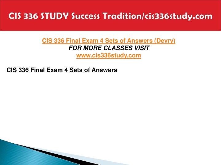 CIS 336 STUDY Success Tradition/cis336study.com
