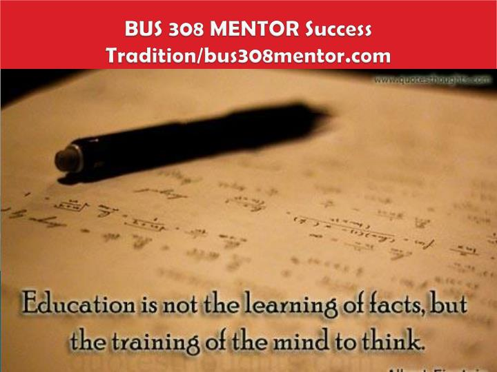 BUS 308 MENTOR Success Tradition/bus308mentor.com