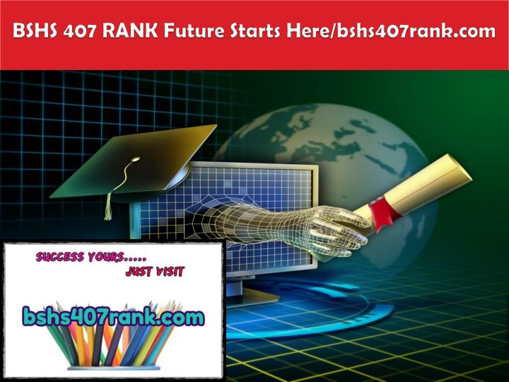 bshs 407 rank future starts here bshs407rank com