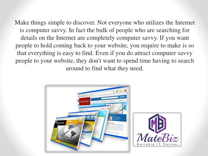 Make things simple to discover. Not everyone who utilizes the Internet