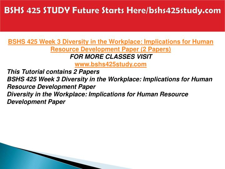 BSHS 425 STUDY Future Starts Here/bshs425study.com