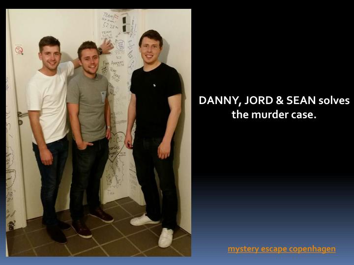 DANNY, JORD & SEAN solves the murder case.