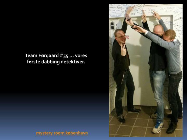 Team Førgaard #55 ... vores første dabbing detektiver.
