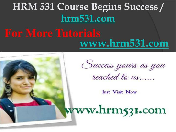 Hrm 531 course begins success hrm531 com