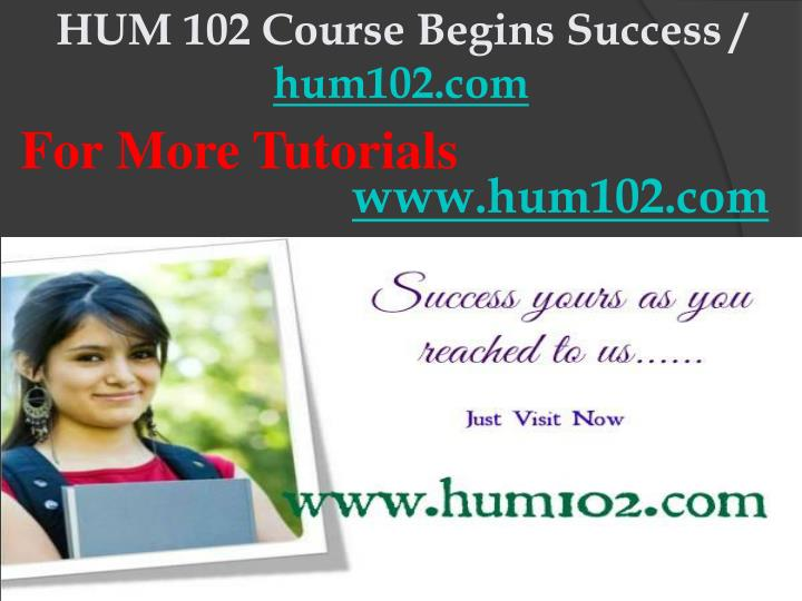 Hum 102 course begins success hum102 com