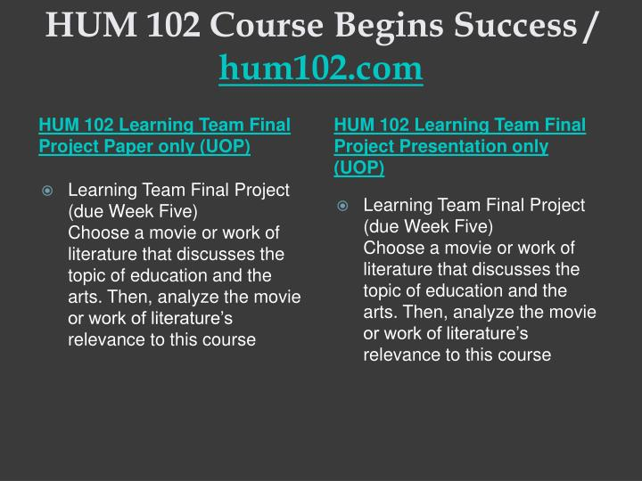 HUM 102 Course Begins Success /