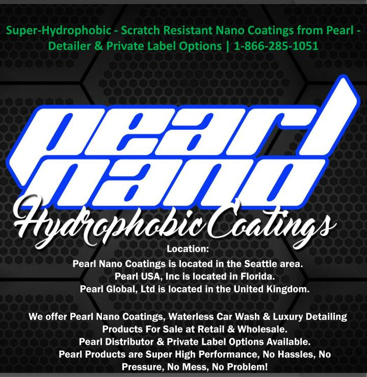 Super-Hydrophobic - Scratch Resistant Nano Coatings from Pearl - Detailer & Private Label Options   1-866-285-1051