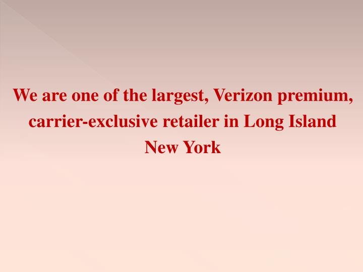We are one of the largest, Verizon premium,