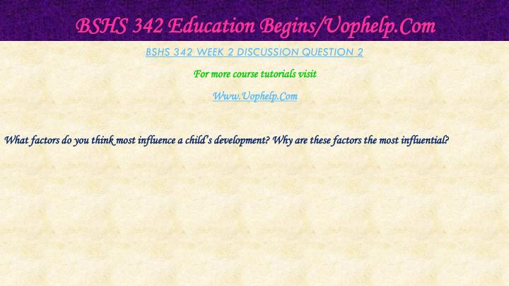 BSHS 342 Education Begins/Uophelp.Com
