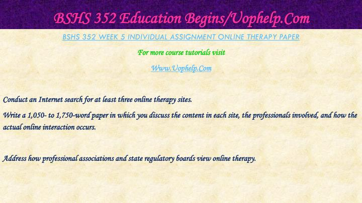 BSHS 352 Education Begins/Uophelp.Com
