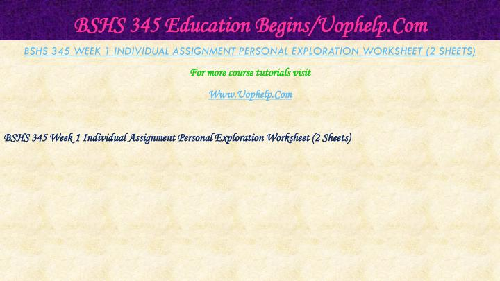 BSHS 345 Education Begins/Uophelp.Com