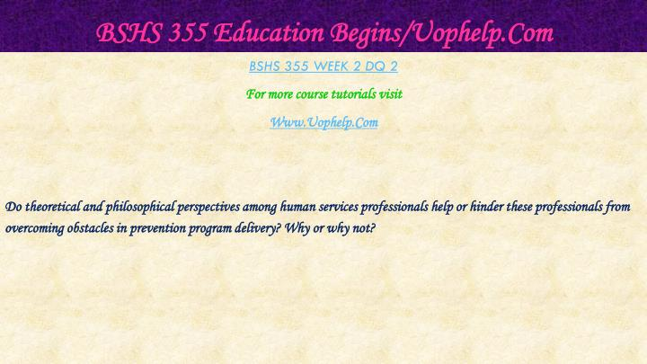 BSHS 355 Education Begins/Uophelp.Com
