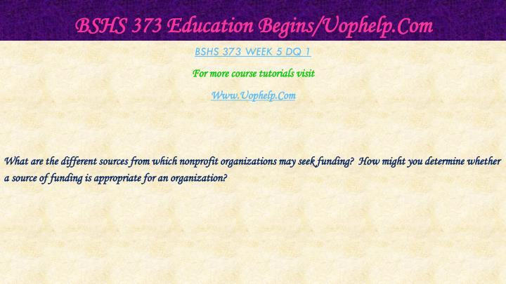 BSHS 373 Education Begins/Uophelp.Com