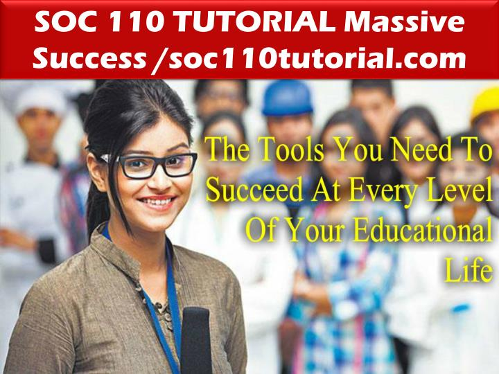 SOC 110 TUTORIAL Massive Success /soc110tutorial.com