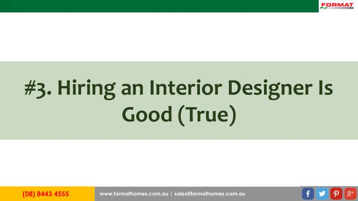 #3. Hiring an Interior Designer Is Good (True)
