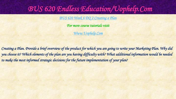 BUS 620 Endless Education/Uophelp.Com