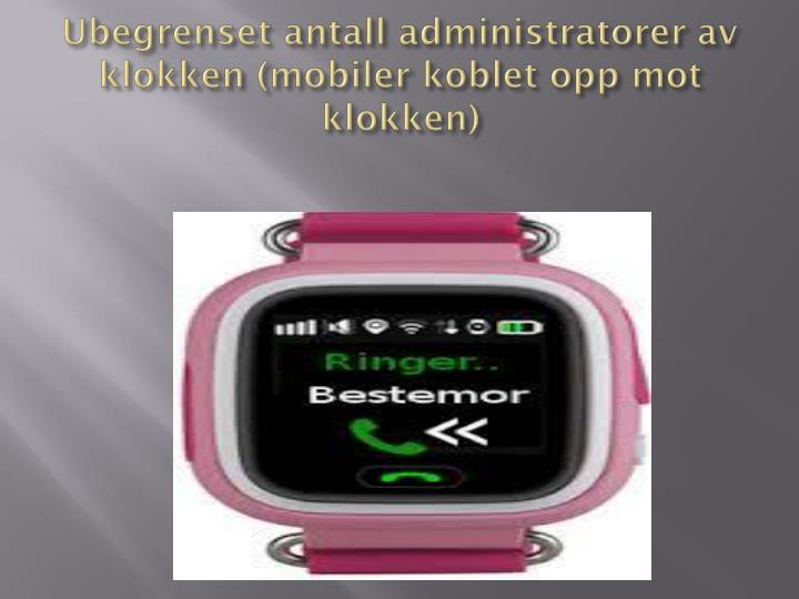 Ubegrenset antall administratorer av klokken (mobiler koblet opp mot klokken)