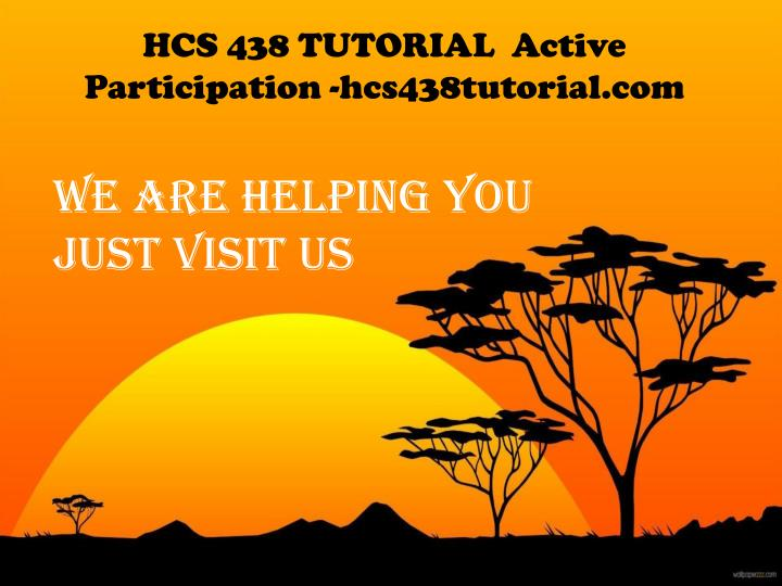 HCS 438 TUTORIAL  Active Participation -hcs438tutorial.com