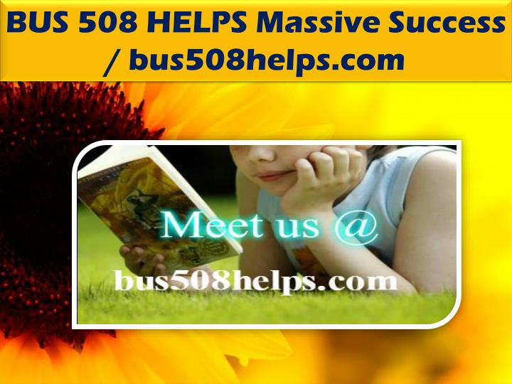 BUS 508 HELPS Massive Success / bus508helps.com